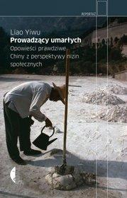 Prowadzacy-umarlych-Opowiesci-prawdziwe-Chiny-z-perspektywy-nizin-spolecznych_Liao-Yiwu,images_product,29,978-83-7536-236-7